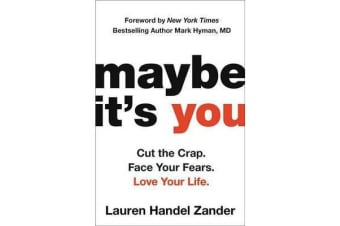 Maybe It's You - Cut the Crap. Face Your Fears. Love Your Life.