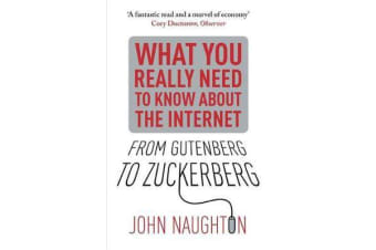 From Gutenberg to Zuckerberg - What You Really Need to Know About the Internet
