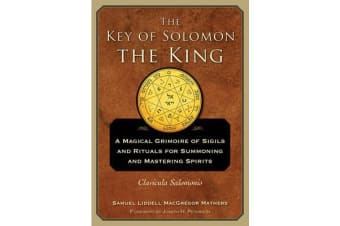 The Key of Solomon the King - A Magical Grimoire of Sigils and Rituals for Summoning and Mastering SpiritsClavicula Salomonis