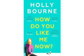 How Do You Like Me Now? - the hilarious and searingly honest novel everyone is talking about