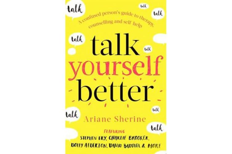 Talk Yourself Better - A Confused Person's Guide to Therapy, Counselling and Self-Help