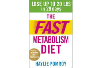 The Fast Metabolism Diet - Lose Up to 20 Pounds in 28 Days: Eat More Food & Lose More Weight