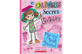 Olivia's Secret Scribbles #1 - My New Best Friend