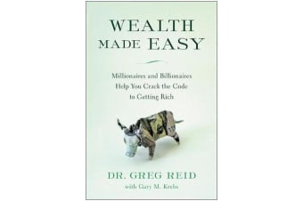 Wealth Made Easy - Millionaires and Billionaires Help You Crack the Code to Getting Rich