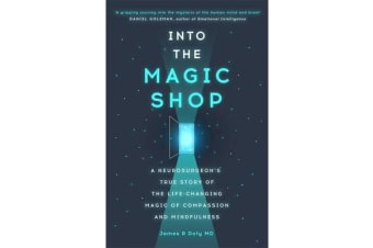 Into the Magic Shop - A neurosurgeon's true story of the life-changing magic of compassion and mindfulness