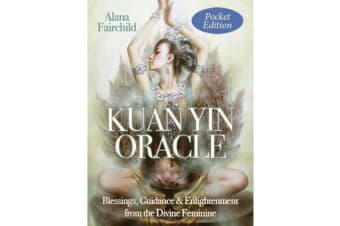 Kuan Yin Oracle - Pocket Edition - Blessings, Guidance & Enlightenment from the Divine Feminine