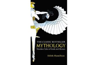 Mythology - Timeless Tales of Gods and Heroes, 75th Anniversary Illustrated Edition