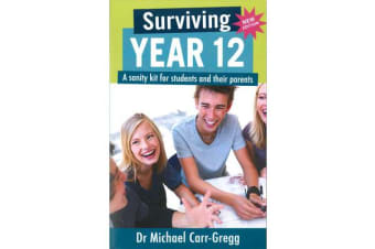 Surviving Year 12 - A Sanity Kit for Students and Their Parents