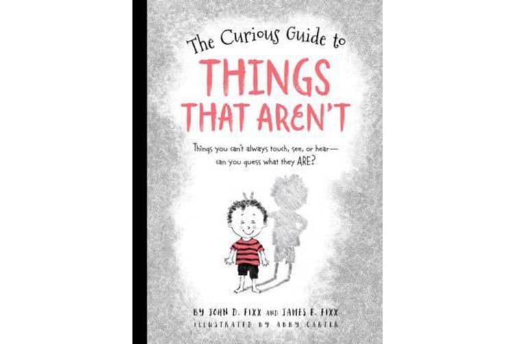 The Curious Guide to Things That Aren't - Things you can't always touch, see, or hear. Can you guess what they are?