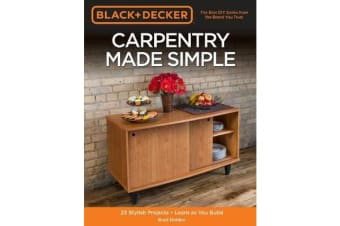 Black & Decker Carpentry Made Simple - 23 Stylish Projects * Learn as You Build