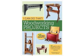 I Can Do That! Woodworking Projects - 48 quality furniture projects that require minimal experience and tools