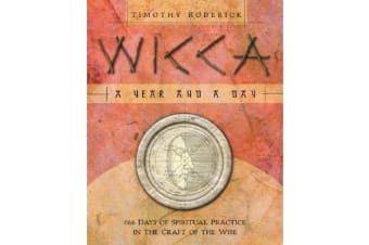 Wicca - A Year and a Day - 366 Days of Spiritual Practice in the Craft of the Wise