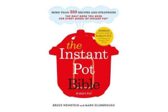 The Instant Pot Bible - The only book you need for every model of instant pot - with more than 350 recipes