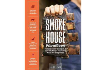 Smokehouse Handbook - Comprehensive Techniques & Specialty Recipes for Smoking Meat, Fish & Vegetables