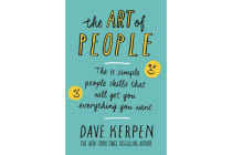 The Art of People - The 11 Simple People Skills That Will Get You Everything You Want