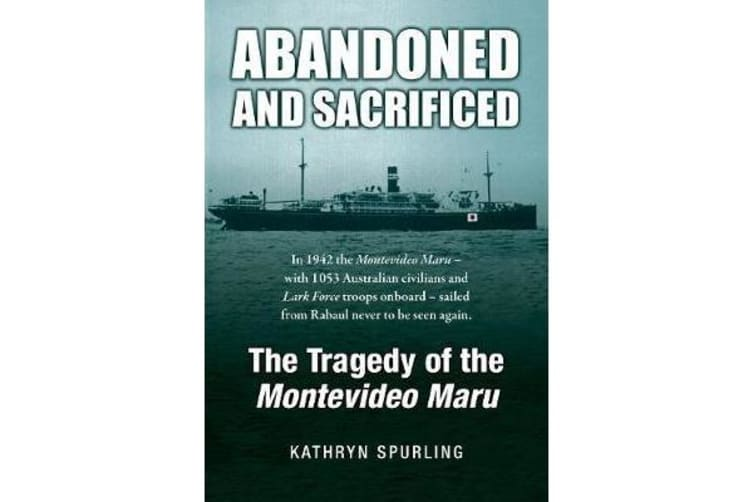 Abandoned and Sacrificed - The Tragedy of the Montevideo Maru