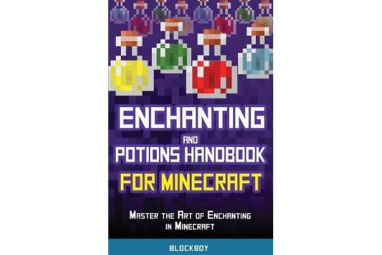Enchanting and Potions Handbook for Minecraft - Master the Art of Enchanting in Minecraft (Unofficial)