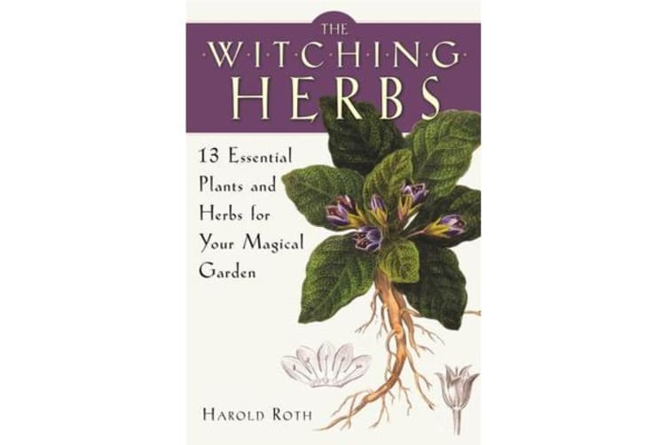 The Witching Herbs - 13 Essential Plants and Herbs for Your Magical Garden