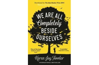 We Are All Completely Beside Ourselves - Shortlisted for the Man Booker Prize 2014