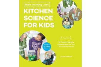 Little Learning Labs: Kitchen Science for Kids, abridged paperback edition - 26 Fun, Family-Friendly Experiments for Fun Around the House; Activities for STEAM Learners
