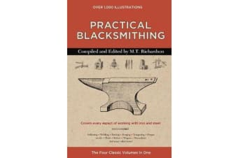 Practical Blacksmithing - The Four Classic Volumes in One
