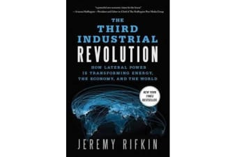 The Third Industrial Revolution - How Lateral Power is Transforming Energy, the Economy, and the World