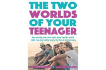 The Two Worlds of Your Teenager