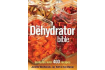 The Dehydrator Bible - Includes Over 400 Recipes