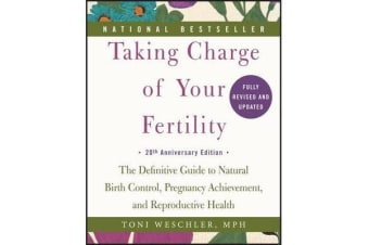 Taking Charge of Your Fertility - The Definitive Guide to Natural Birth Control, Pregnancy Achievement, and Reproductive Health