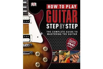 How to Play Guitar Step by Step - The Complete Guide to Mastering the Guitar