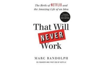 That Will Never Work - The Birth of Netflix and the Amazing Life of an Idea