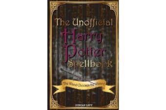 The Unofficial Harry Potter Spellbook - The Wand Chooses the Wizard