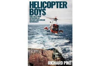 Helicopter Boys - True Tales from Operators of Military and Civilian Rotorcraft