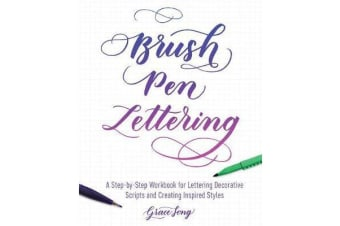 Brush Pen Lettering - A Step-by-Step Workbook for Learning Decorative Scripts and Creating Inspired Styles