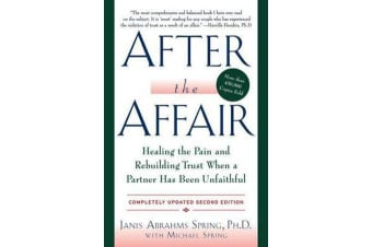 After the Affair - Healing the Pain and Rebuilding Trust When a Partner Has Been Unfaithful