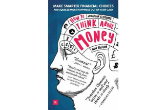 How to Think About Money - Make smarter financial choices and squeeze more happiness out of your cash