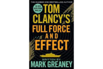 Tom Clancy's Full Force and Effect - INSPIRATION FOR THE THRILLING AMAZON PRIME SERIES JACK RYAN