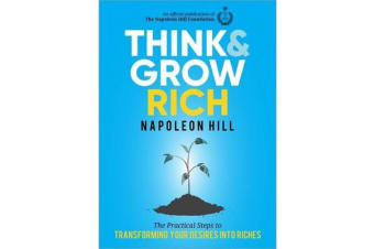 The 5 Essential Principles of Think and Grow Rich - The Practical Steps to Transforming Your Desires Into Riches