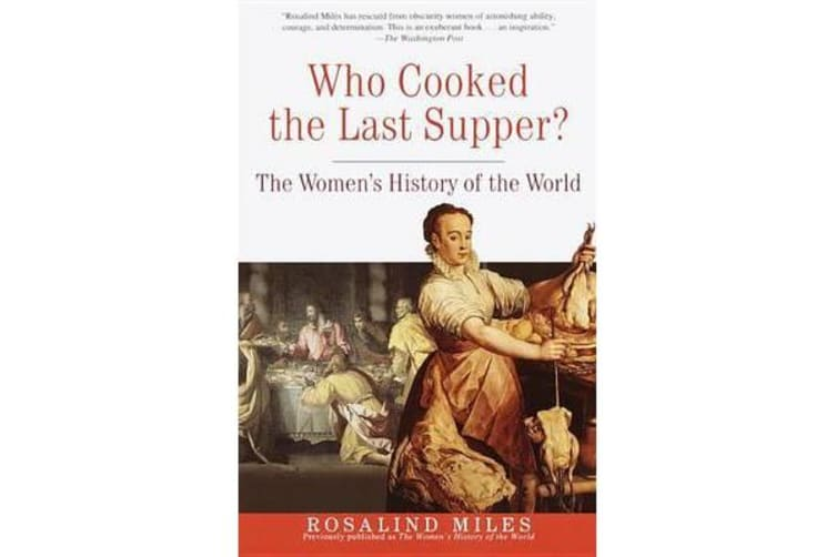 Who Cooked the Last Supper? - The Women's History of the World