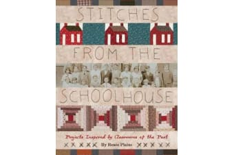 Stitches from the Schoolhouse - Projects Inspired by Classrooms of the Past