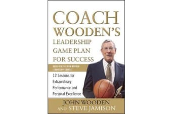 Coach Wooden's Leadership Game Plan for Success - 12 Lessons for Extraordinary Performance and Personal Excellence