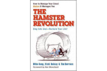 The Hamster Revolution. How to Manage Your Email Before It Manages You. Stop Info Glut -- Reclaim Your Life - How to Manage Your Email Before It Manages You. Stop Info Glut - Reclaim Your Life