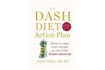The Dash Diet Action Plan - Proven to Lower Blood Pressure and Cholesterol without Medication