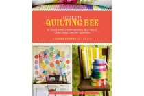 Little Bits Quilting Bee - 20 Quilts Using Charm Packs, Jelly Rolls, Layer Cakes, and Fat Quarters