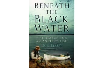 Beneath the Black Water - The Search for an Ancient Fish