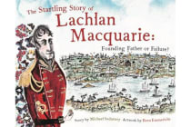 The Startling Story of Lachlan Macquarie - Founding Father or Failure?