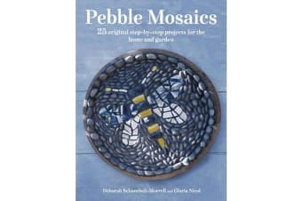 Pebble Mosaics - 25 Original Step-by-Step Projects for the Home and Garden