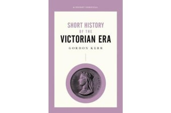 Short History Of The Victorian Era, A Pocket Essential