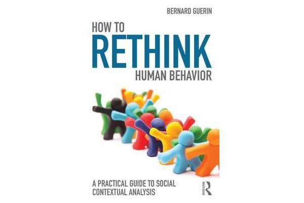 How to Rethink Human Behavior - A Practical Guide to Social Contextual Analysis