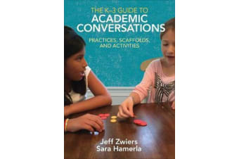 The K-3 Guide to Academic Conversations - Practices, Scaffolds, and Activities